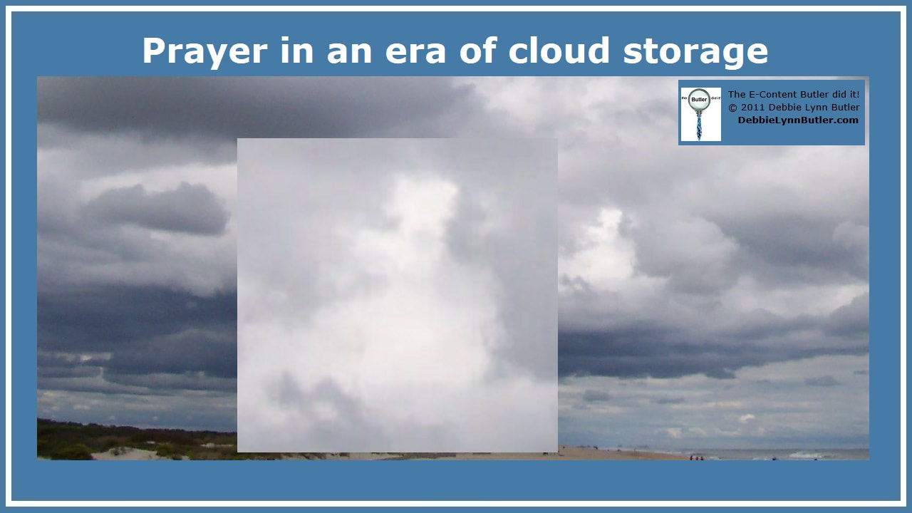 """Prayer in an era of cloud storage"" and photo of clouds over beach and cloud image of person praying by Debbie Lynn Butler the E-Content Butler"