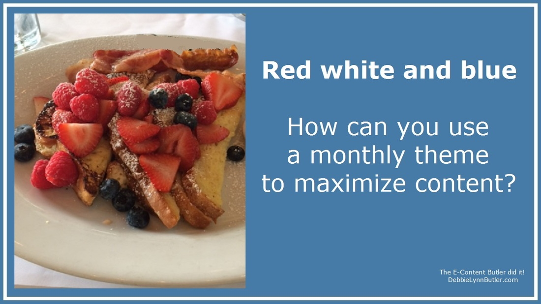 """Red white and blue--how can you use a monthly theme to maximize content?"" image by Debbie Lynn Butler the E-Content Butler with photo by W. Butler"