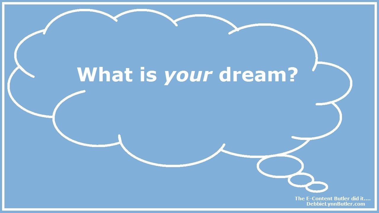 """What is your dream?"" in thought bubble by Debbie Lynn Butler the E-Content Butler"